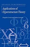 Applications of Hyperstructure Theory (Advances in Mathematics)