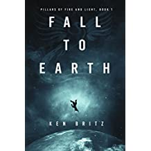Fall to Earth (Pillars of Fire and Light Sci-Fi Book 1)