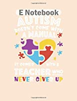 E Notebook: autism doesnt come with a manual it comes with a  College Ruled - 50 sheets, 100 pages - 8 x 10 inches