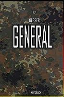 Gut - Besser - General Notizbuch: Perfekt fuer Soldaten mit dem Dienstgrad: Gut - Besser - General Notizbuch. 120 freie Seiten fuer deine Notizen. Eignet sich als Geschenk, Notizbuch oder als Abschieds oder Abgaengergeschenk.