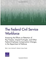 The Federal Civil Service Workforce: Assessing the Effects on Retention of Pay Freezers, Unpaid Furloughs, and Other Federal-Employee Compnesation Changes in the Department of Defense