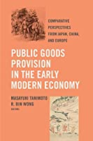 Public Goods Provision in the Early Modern Economy: Comparative Perspectives from Japan, China, and Europe