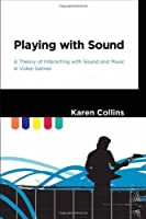 Playing with Sound: A Theory of Interacting with Sound and Music in Video Games (MIT Press) [並行輸入品]