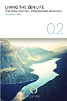 Living the Zen Life: Practicing Conscious, Compassionate Awareness - Volume Two