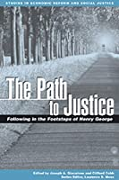 The Path to Justice: Following in the Footsteps of Henry George (AJES - Studies in Economic Reform and Social Justice)