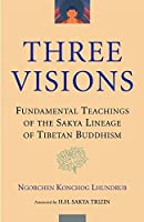 Three Visions: Fundamental Teachings of the Sakya Lineage of Tibetan Buddhism