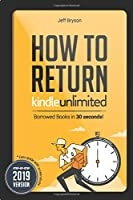 How to Return Kindle Unlimited Borrowed Books in 30 Seconds!: Step-By-Step Easy Guide with Screenshots on Return your Books off your Kindle Reader, Fire, Mobile & PC. FREE Tips & Tricks 2019 UPDATED (Kindle Master)