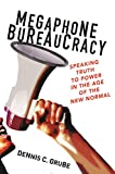 Megaphone Bureaucracy: Speaking Truth to Power in the Age of the New Normal (English Edition) 画像