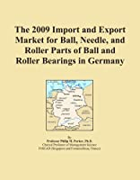 The 2009 Import and Export Market for Ball, Needle, and Roller Parts of Ball and Roller Bearings in Germany