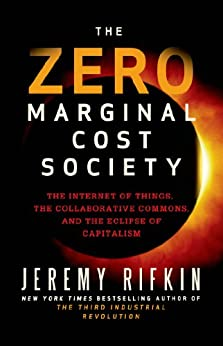 The Zero Marginal Cost Society: The Internet of Things, the Collaborative Commons, and the Eclipse of Capitalism by [Rifkin, Jeremy]