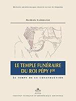 Le Temple Funeraire Du Roi Pepy Ier: Le Temps De La Construction (Memoires Publies Par Les Membres De L'institut Francais D'archeologie Orientale)