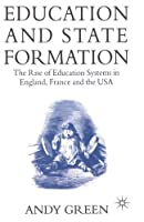 Education and State Formation: The Rise of Education Systems in England, France and the USA by Andy Green(1992-06-18)