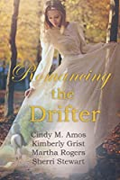 Romancing the Drifter: Four clean and wholesome historical romances