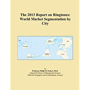 The 2013 Report on Ringtones: World Market Segmentation by City