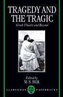 Tragedy and the Tragic: Greek Theatre and Beyond