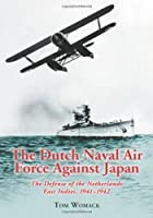 Dutch Naval Air Force Against Japan: The Defense of the Netherlands East Indies, 1941-1942 by Tom Womack(2006-02-14)