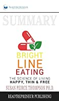 Summary of Bright Line Eating: The Science of Living Happy, Thin & Free by Susan Pierce Thompson