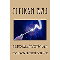 The Unsolved Mystry Of Light: Focus on the secrete science【洋書】 [並行輸入品]