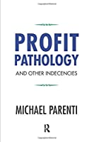 Profit Pathology and Other Indecencies