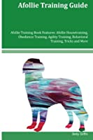 Afollie Training Guide: Afollie Housetraining, Obedience Training, Agility Training, Behavioral Training, Tricks and More