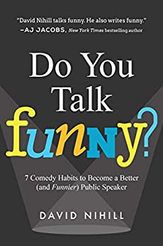 Do You Talk Funny?: 7 Comedy Habits to Become a Better (and Funnier) Public Speaker by [Nihill, David]