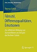 Filmstil, Differenzqualitaeten, Emotionen: Zur affektiven Wirkung von Autorenfilmen am Beispiel der Berliner Schule (Film, Fernsehen, Medienkultur)