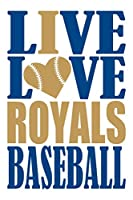 Live Love Royals Baseball Journal: A lined notebook for the Kansas City Royals fan, 6x9 inches, 200 pages. Live Love Baseball in blue and I Heart Royals in gold.