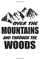 Over The Mountains And Through The Woods: Mountain Hiking Mountain Sports Alpine Notebook - 6x9 inch - Careered - 120 pages