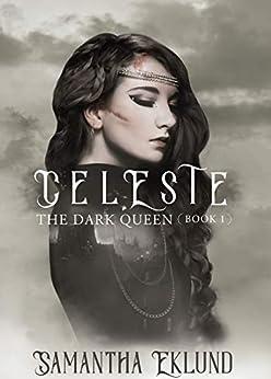 Celeste (The Dark Queen, #1) by [Eklund, Samantha]