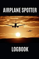 AIRPLANE SPOTTER LOGBOOK: LOG AND RECORD VARIOUS AEROPLANES YOU HAVE SEEN AT THE AIRPORT, 110 Pages, format 6x9