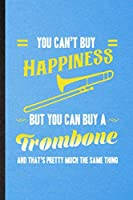 You Can't Buy Happiness but You Can Buy a Trombone and That's Pretty Much the Same Thing: Lined Notebook Music Teacher Lover. Journal For Trombone Player Student. Student Teacher School Writing