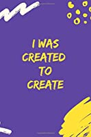 I Was Created To Create: Perfect for an original, unique gift. Perfect for notes and writing everything you need to have on hand.  You'll always find him !!! (110 Pages, Blank, 6 x 9).