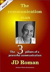 The communication man: The 3 pillars of a powerful communication (English Edition)