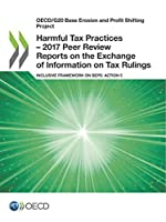 Oecd/G20 Base Erosion and Profit Shifting Project Harmful Tax Practices: 2017 Peer Review Reports on the Exchange of Information on Tax Rulings Inclusive Framework on Beps, Action 5