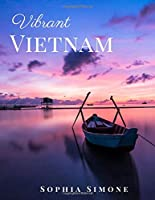 Vibrant Vietnam: A Beautiful Picture Book Photography Coffee Table Photobook Travel Tour Guide Book with Photos of the Spectacular Country and its Cities within Asia