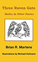 Three Raven Gate: Haiku and Other Poems