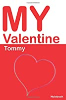 My Valentine Tommy: Personalized Notebook for Tommy. Valentine's Day Romantic Book -  6 x 9 in 150 Pages Dot Grid and Hearts (Custom Valentines Journal)