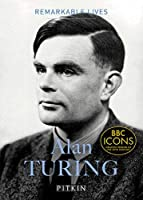 Alan Turing: Remarkable Lives