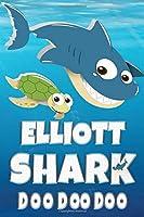 Elliott Shark Doo Doo Doo: Elliott Name Notebook Journal For Drawing or Sketching Writing Taking Notes, Custom Gift For Elliott