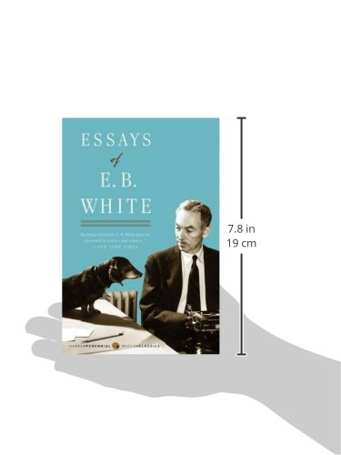 e. b. white essay White in the essayist and the essay, try to craft arguments to prove their specific purposes in the most incisive ways accordingly, elie wiesel and e b white manipulate syntax and detailed extended metaphors respectively to prove their specific purpose however, e.