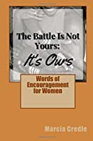 The Battle Is Not Yours It's Ours: 60 Days of Inspiration, Encouragement and Empowerment for Women
