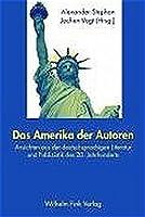 Das Amerika der Autoren: Ansichten aus der deutschsprachigen Literatur und Publizistik des 20. Jahrhunderts