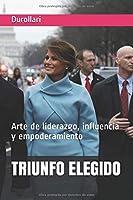 TRIUNFO ELEGIDO: Arte de liderazgo, influencia y empoderamiento