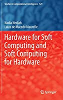 Hardware for Soft Computing and Soft Computing for Hardware (Studies in Computational Intelligence)