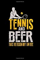 Tennis And Beer Thats The Reason Why I Am Here: Notebook 6x9 For Tennis Player Funny Gift Tennis Club Member Beer Lover