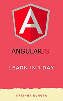 Learn AngularJS in 1 Day: Complete Angular JS Guide with Examples by [Rungta, Krishna]