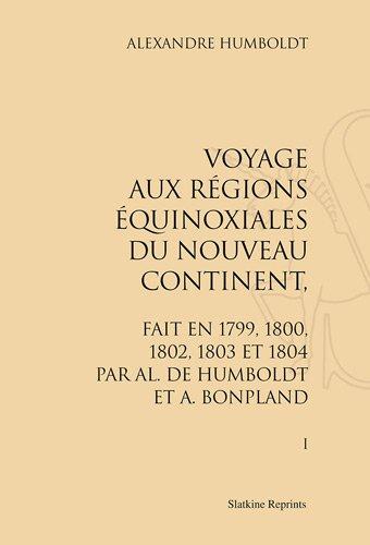 Voyage aux regions equinoxiales du nouveau continent. fait en 1799, 1802, 1803 et 1804. 13 vol.