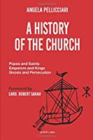 A History of the Church: Popes and Saints, Emperors and Kings, Gnosis and Persecution