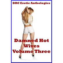 Damned Hot Wives Volume Three: Five Sexy Wife Erotica Stories