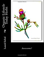 Organic Lifestyle Today Herbs (Organic Lifestyle You Will Love ~ Turmeric, Cherry, Slippery Elm, Milk Thistle)